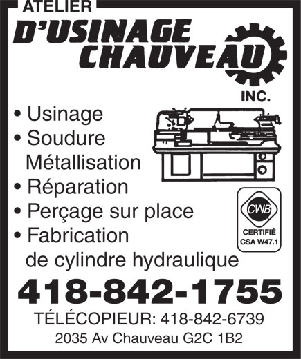 Usinage Chauveau (418-842-1755) - Annonce illustrée======= - Réparation Perçage sur place Fabrication de cylindre hydraulique 418-842-1755 TÉLÉCOPIEUR: 418-842-6739 2035 Av Chauveau G2C 1B2 Usinage Soudure Métallisation