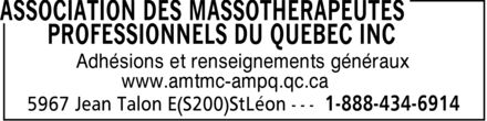 Association des Massothérapeutes Professionnels du Québec Inc (1-888-434-6914) - Display Ad - Adhésions et renseignements généraux www.amtmc-ampq.qc.ca  Adhésions et renseignements généraux www.amtmc-ampq.qc.ca  Adhésions et renseignements généraux www.amtmc-ampq.qc.ca