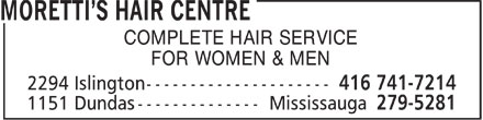 Moretti's Hair Centre (416-741-7214) - Annonce illustrée======= - COMPLETE HAIR SERVICE FOR WOMEN & MEN  COMPLETE HAIR SERVICE FOR WOMEN & MEN
