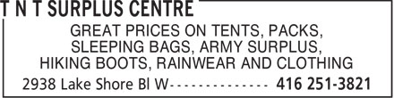 T N T Surplus Centre (416-251-3821) - Display Ad - GREAT PRICES ON TENTS, PACKS, SLEEPING BAGS, ARMY SURPLUS, HIKING BOOTS, RAINWEAR AND CLOTHING GREAT PRICES ON TENTS, PACKS, SLEEPING BAGS, ARMY SURPLUS, HIKING BOOTS, RAINWEAR AND CLOTHING