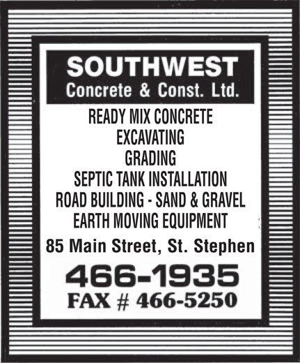 Southwest Concrete & Construction Ltd (506-466-1935) - Display Ad - READY MIX CONCRETE EXCAVATING GRADING SEPTIC TANK INSTALLATION ROAD BUILDING - SAND & GRAVEL EARTH MOVING EQUIPMENT READY MIX CONCRETE EXCAVATING GRADING SEPTIC TANK INSTALLATION ROAD BUILDING - SAND & GRAVEL EARTH MOVING EQUIPMENT