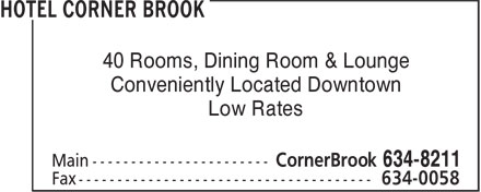 Hotel Corner Brook (709-634-8211) - Display Ad - 40 Rooms, Dining Room & Lounge Conveniently Located Downtown Low Rates