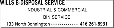 Wills B-Disposal Service (416-261-8931) - Annonce illustrée======= - WILLS B-DISPOSAL SERVICE INDUSTRIAL & COMMERCIAL BIN SERVICE 133 North Bonnington 416 261-8931