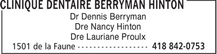 Clinique Dentaire Berryman Hinton (418-842-0753) - Annonce illustrée======= - Dr Dennis Berryman Dre Nancy Hinton Dre Lauriane Proulx