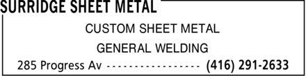 Surridge Sheet Metal (416-291-2633) - Annonce illustrée======= - SURRIDGE SHEET METAL CUSTOM SHEET METAL GENERAL WELDING 285 Progress Av (416) 291-2633 SURRIDGE SHEET METAL CUSTOM SHEET METAL GENERAL WELDING 285 Progress Av (416) 291-2633