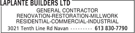 Laplante Builders Ltd (613-830-7790) - Display Ad - GENERAL CONTRACTOR RENOVATION-RESTORATION-MILLWORK RESIDENTIAL-COMMERCIAL-INDUSTRIAL  GENERAL CONTRACTOR RENOVATION-RESTORATION-MILLWORK RESIDENTIAL-COMMERCIAL-INDUSTRIAL
