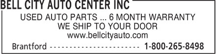 Bell City Auto Center Inc (1-800-265-8498) - Annonce illustrée======= - USED AUTO PARTS ... 6 MONTH WARRANTY WE SHIP TO YOUR DOOR www.bellcityauto.com