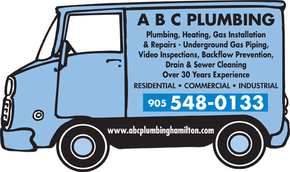 A B C Plumbing (905-548-0133) - Annonce illustrée======= - A B C PLUMBING Plumbing, Heating, Gas Installation & Repairs - Underground Gas Piping, Video Inspections, Backflow Prevention, Drain & Sewer Cleaning Over 30 Years Experience RESIDENTIAL   COMMERCIAL   INDUSTRIAL 905 548-0133 www.abcplumbinghamilton.com A B C PLUMBING Plumbing, Heating, Gas Installation & Repairs - Underground Gas Piping, Video Inspections, Backflow Prevention, Drain & Sewer Cleaning Over 30 Years Experience RESIDENTIAL   COMMERCIAL   INDUSTRIAL 905 548-0133 www.abcplumbinghamilton.com