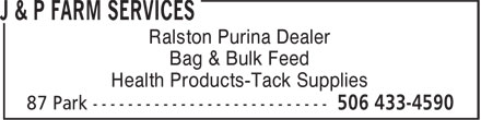 J & P Farm Services (506-433-4590) - Annonce illustrée======= - Ralston Purina Dealer Bag & Bulk Feed Health Products-Tack Supplies