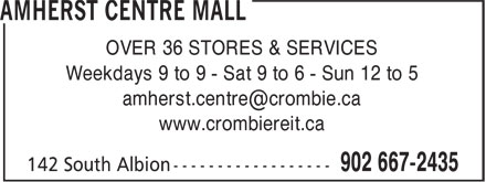 Amherst Centre Mall (902-667-2435) - Display Ad - OVER 36 STORES & SERVICES Weekdays 9 to 9 - Sat 9 to 6 - Sun 12 to 5 www.crombiereit.ca