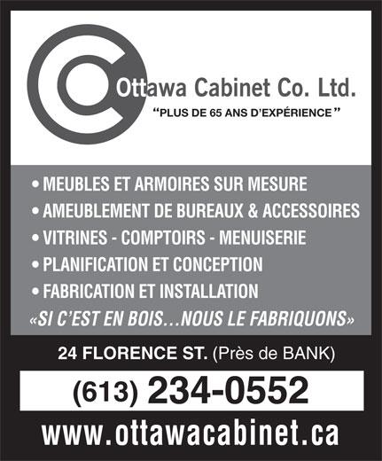 Ottawa Cabinet Co Ltd (613-234-0552) - Annonce illustrée======= - MEUBLES ET ARMOIRES SUR MESURE AMEUBLEMENT DE BUREAUX & ACCESSOIRES VITRINES - COMPTOIRS - MENUISERIE PLANIFICATION ET CONCEPTION FABRICATION ET INSTALLATION «SI C EST EN BOIS...NOUS LE FABRIQUONS» 24 FLORENCE ST. 234-0552 www.ottawacabinet.ca (Près de BANK) (613) PLUS DE 65 ANS D EXPÉRIENCE PLUS DE 65 ANS D EXPÉRIENCE MEUBLES ET ARMOIRES SUR MESURE AMEUBLEMENT DE BUREAUX & ACCESSOIRES VITRINES - COMPTOIRS - MENUISERIE PLANIFICATION ET CONCEPTION FABRICATION ET INSTALLATION «SI C EST EN BOIS...NOUS LE FABRIQUONS» 24 FLORENCE ST. (Près de BANK) (613) 234-0552 www.ottawacabinet.ca