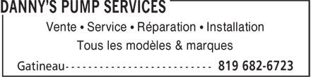 Danny's Pump Services (819-682-6723) - Annonce illustrée======= - Vente • Service • Réparation • Installation Tous les modèles & marques Vente • Service • Réparation • Installation Tous les modèles & marques