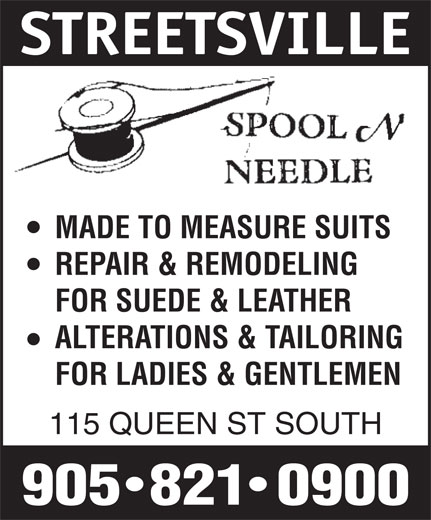 Spool N Needle (905-821-0900) - Display Ad - STREETSVILLE MADE TO MEASURE SUITS REPAIR & REMODELING FOR SUEDE & LEATHER ALTERATIONS & TAILORING FOR LADIES & GENTLEMEN 115 QUEEN ST SOUTH