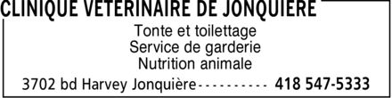 Clinique Vétérinaire de Jonquière (418-547-5333) - Display Ad - Tonte et toilettage Service de garderie Nutrition animale