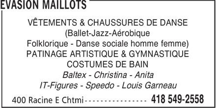 Evasion Maillots (418-549-2558) - Annonce illustrée======= - VÊTEMENTS & CHAUSSURES DE DANSE (Ballet-Jazz-Aérobique Folklorique - Danse sociale homme femme) PATINAGE ARTISTIQUE & GYMNASTIQUE COSTUMES DE BAIN Baltex - Christina - Anita IT-Figures - Speedo - Louis Garneau