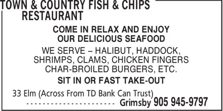 Town & Country Fish & Chips Restaurant (905-945-9797) - Display Ad - COME IN RELAX AND ENJOY OUR DELICIOUS SEAFOOD WE SERVE - HALIBUT, HADDOCK, SHRIMPS, CLAMS, CHICKEN FINGERS CHAR-BROILED BURGERS, ETC. SIT IN OR FAST TAKE-OUT