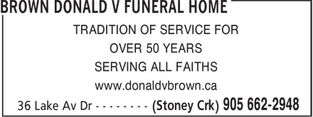 Brown Donald V Funeral Home (905-662-2948) - Annonce illustrée======= - www.donaldvbrown.ca TRADITION OF SERVICE FOR OVER 50 YEARS SERVING ALL FAITHS www.donaldvbrown.ca SERVING ALL FAITHS TRADITION OF SERVICE FOR OVER 50 YEARS