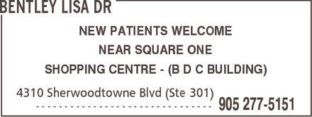 Bentley Lisa Dr (905-277-5151) - Annonce illustrée======= - BENTLEY LISA DR NEW PATIENTS WELCOME NEAR SQUARE ONE SHOPPING CENTRE (B D C BUILDING) 4310 Sherwoodtowne Blvd (Ste 301)  905 277-5151