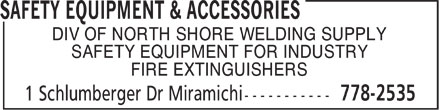 North Shore Welding Supply Ltd (506-778-2514) - Display Ad - DIV OF NORTH SHORE WELDING SUPPLY SAFETY EQUIPMENT FOR INDUSTRY FIRE EXTINGUISHERS