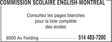 Commission Scolaire English-Montréal (514-483-7200) - Annonce illustrée======= - Consultez les pages blanches pour la liste complète des écoles Consultez les pages blanches pour la liste complète des écoles