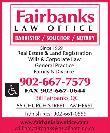 Fairbanks Law Office (902-667-7579) - Display Ad - Bill Fairbanks, QC Tidnish Res: 902-661-0559 Since 1969 Real Estate & Land Registration Wills & Corporate Law General Practice Family & Divorce 902-667-7579 FAX 902-667-0644