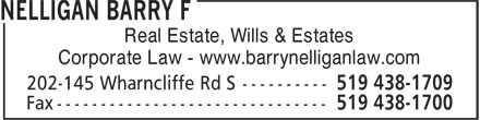 Nelligan Barry F (519-438-1709) - Annonce illustrée======= - Real Estate, Wills & Estates Corporate Law - www.barrynelliganlaw.com Real Estate, Wills & Estates Corporate Law - www.barrynelliganlaw.com