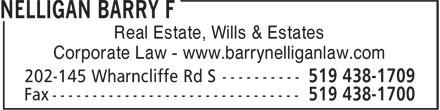 Nelligan Barry F (519-438-1709) - Annonce illustrée======= - Real Estate, Wills & Estates Corporate Law - www.barrynelliganlaw.com Real Estate, Wills & Estates Corporate Law - www.barrynelliganlaw.com