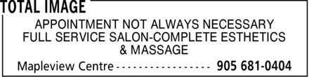 Total Image (905-681-0404) - Display Ad - TOTAL IMAGE APPOINTMENT NOT ALWAYS NECESSARY FULL SERVICE SALON-COMPLETE ESTHETICS & MASSAGE Mapleview Centre 905 681-0404 TOTAL IMAGE APPOINTMENT NOT ALWAYS NECESSARY FULL SERVICE SALON-COMPLETE ESTHETICS & MASSAGE Mapleview Centre 905 681-0404