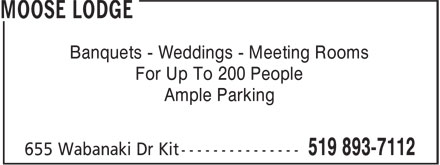Moose Lodge (519-893-7112) - Annonce illustrée======= - Banquets - Weddings - Meeting Rooms For Up To 200 People Ample Parking