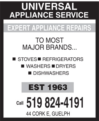 Universal Appliance Service (519-824-4191) - Display Ad - TO MOST MAJOR BRANDS... STOVES REFRIGERATORS EXPERT APPLIANCE REPAIRS WASHERS DRYERS DISHWASHERS EST 1963 44 CORK E, GUELPH APPLIANCE SERVICE UNIVERSAL