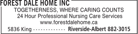 Forest Dale Home Inc (506-882-3015) - Display Ad - 24 Hour Professional Nursing Care Services www.forestdalehome.ca TOGETHERNESS, WHERE CARING COUNTS