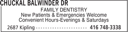 Chuckal Balwinder Dr (416-748-3338) - Display Ad - FAMILY DENTISTRY New Patients & Emergencies Welcome Convenient Hours-Evenings & Saturdays FAMILY DENTISTRY New Patients & Emergencies Welcome Convenient Hours-Evenings & Saturdays