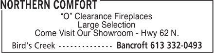 Northern Comfort (613-332-0493) - Display Ad - O  Clearance Fireplaces Large Selection Come Visit Our Showroom - Hwy 62 N.