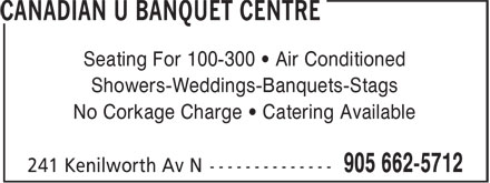 Canadian U Banquet Centre (905-662-5712) - Annonce illustrée======= - Seating For 100-300 • Air Conditioned Showers-Weddings-Banquets-Stags No Corkage Charge • Catering Available Seating For 100-300 • Air Conditioned Showers-Weddings-Banquets-Stags No Corkage Charge • Catering Available