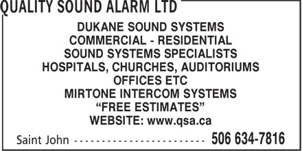 """Quality Sound Alarm Ltd (506-634-7816) - Annonce illustrée======= - WEBSITE: www.qsa.ca MIRTONE INTERCOM SYSTEMS """"FREE ESTIMATES"""" DUKANE SOUND SYSTEMS COMMERCIAL - RESIDENTIAL SOUND SYSTEMS SPECIALISTS HOSPITALS, CHURCHES, AUDITORIUMS OFFICES ETC"""