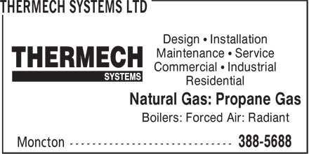 Thermech Systems Ltd (506-388-5688) - Annonce illustrée======= - Design ¿ Installation Maintenance ¿ Service Commercial ¿ Industrial Residential Natural Gas: Propane Gas Boilers: Forced Air: Radiant