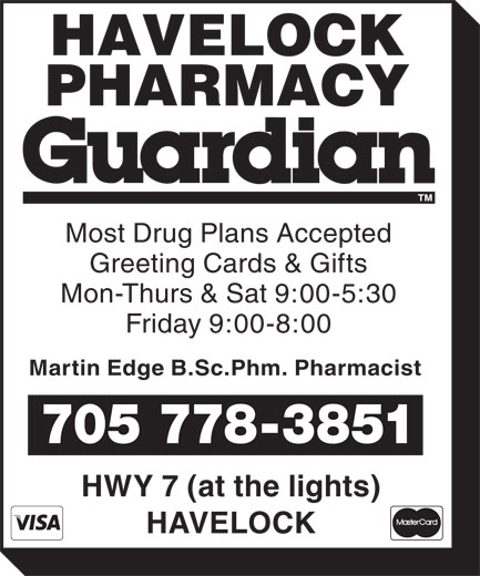 Havelock Pharmacy (705-778-3851) - Display Ad - Greeting Cards & Gifts Mon-Thurs & Sat 9:00-5:30 Friday 9:00-8:00 Martin Edge B.Sc.Phm. Pharmacist 705 778-3851 HWY 7 (at the lights) HAVELOCK Most Drug Plans Accepted