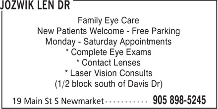 Dr Len Jozwik Optometrist & Associates (905-898-5245) - Display Ad - Family Eye Care Monday - Saturday Appointments * Complete Eye Exams * Contact Lenses * Laser Vision Consults (1/2 block south of Davis Dr) New Patients Welcome - Free Parking