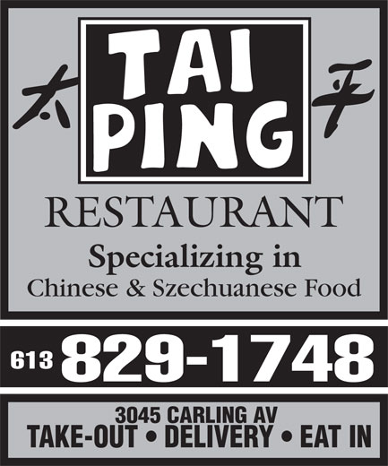 Tai Ping Restaurant (613-829-1748) - Annonce illustrée======= - Specializing in Chinese & Szechuanese Food 613 829-1748 3045 CARLING AV TAKE-OUT   DELIVERY   EAT IN RESTAURANT