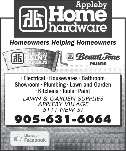 Home Hardware (905-631-6064) - Display Ad - Homeowners Helping Homeowners Electrical   Housewares   Bathroom Showroom   Plumbing   Lawn and Garden Kitchens   Tools   Paint LAWN & GARDEN SUPPLIES APPLEBY VILLAGE 5111 NEW ST 905-631-6064