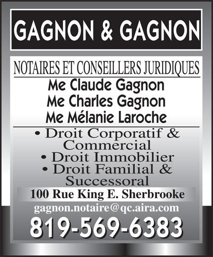 Gagnon & Gagnon Notaires (819-569-6383) - Display Ad - NOTAIRES ET CONSEILLERS JURIDIQUES Me Claude Gagnon Me Charles Gagnon Me Mélanie Laroche Droit Corporatif & Commercial Droit Immobilier Droit Familial & Successoral 100 Rue King E. Sherbrooke