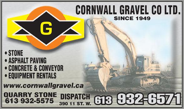 Cornwall Gravel Co Ltd (613-932-6571) - Display Ad - STONE ASPHALT PAVING CONCRETE & CONVEYOR EQUIPMENT RENTALS www.cornwallgravel.ca QUARRY STONE 613 932-5575 613   932-6571 390 11 ST. W.  STONE ASPHALT PAVING CONCRETE & CONVEYOR EQUIPMENT RENTALS www.cornwallgravel.ca QUARRY STONE 613 932-5575 613   932-6571 390 11 ST. W.