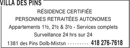 Villa des Pins (418-276-7618) - Annonce illustrée======= - RÉSIDENCE CERTIFIÉE PERSONNES RETRAITÉES AUTONOMES Appartements 1½, 2½ & 3½ - Services complets Surveillance 24 hrs sur 24