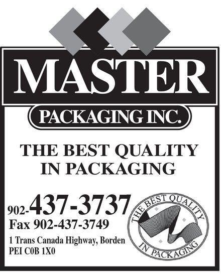 Master Packaging (902-437-3737) - Display Ad - THE BEST QUALITY IN PACKAGING 902-437-3737 Fax 902-437-3749 1 Trans Canada Highway, Borden PEI C0B 1X0