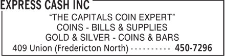 "Express Cash Inc (506-450-7296) - Display Ad - ""THE CAPITALS COIN EXPERT"" COINS - BILLS & SUPPLIES GOLD & SILVER - COINS & BARS"