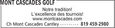 Mont Cascades Golf (819-459-2980) - Annonce illustrée======= - Notre tradition! L'excellence des tournois! www.montcascades.com