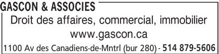 Gascon & Associés (514-879-5606) - Annonce illustrée======= - 514 879-5606 1100 Av des Canadiens-de-Mntrl (bur 280) GASCON & ASSOCIES Droit des affaires, commercial, immobilier www.gascon.ca