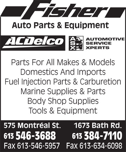 Fisher Auto Parts & Equipment Ltd (613-546-3688) - Display Ad - Parts For All Makes & Models Domestics And Imports Fuel Injection Parts & Carburetion Marine Supplies & Parts Body Shop Supplies Tools & Equipment 1673 Bath Rd.575 Montréal St. 613 546-3688 384-7110 Fax 613-634-6098 Fax 613-546-5957