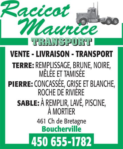 Racicot Maurice Transport (450-655-1782) - Annonce illustrée======= - VENTE - LIVRAISON - TRANSPORT REMPLISSAGE, BRUNE, NOIRE, TERRE: MÊLÉE ET TAMISÉE CONCASSÉE, GRISE ET BLANCHE, PIERRE: ROCHE DE RIVIÈRE SABLE: À REMPLIR, LAVÉ, PISCINE, À MORTIER 450 655-1782 461 Ch de Bretagne Boucherville