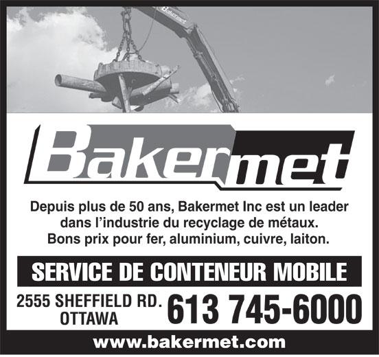 Bakermet Inc (613-745-6000) - Annonce illustrée======= - Depuis plus de 50 ans, Bakermet Inc est un leader dans l industrie du recyclage de métaux. Bons prix pour fer, aluminium, cuivre, laiton. 2555 SHEFFIELD RD. 613 745-6000 OTTAWA www.bakermet.comwww.bakermet.com
